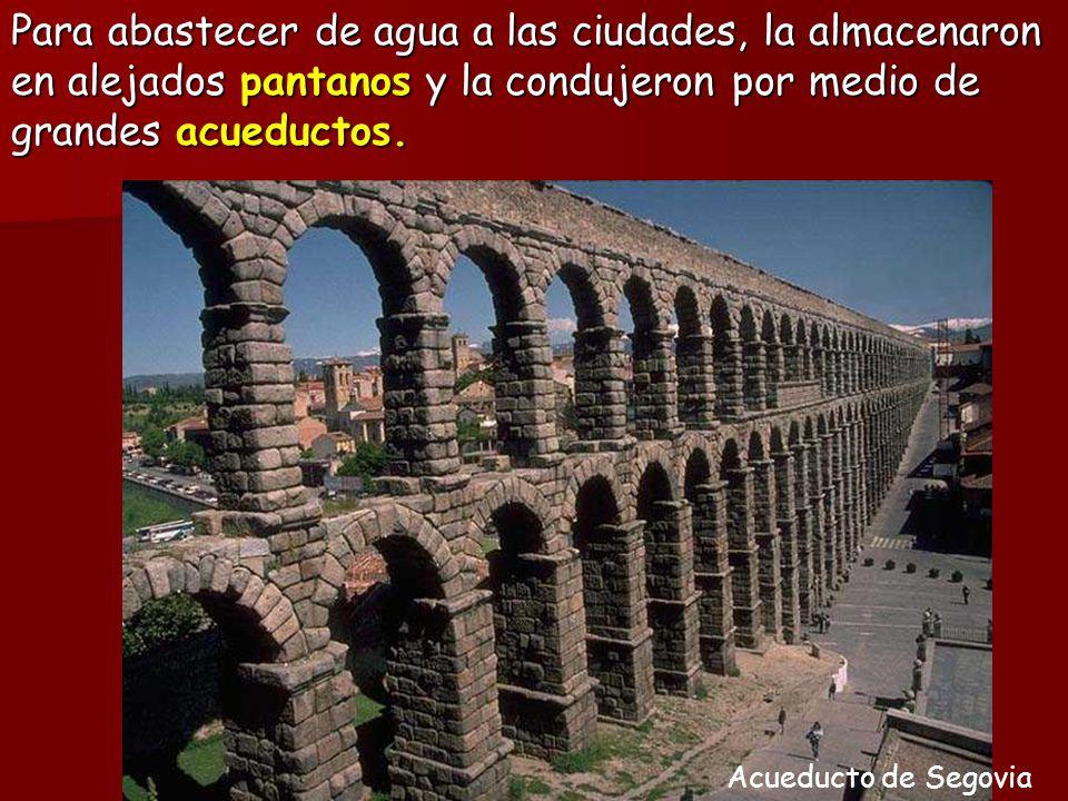 Para abastecer de agua a las ciudades, la almacenaron en alejados pantanos y la condujeron por medio de grandes acueductos.