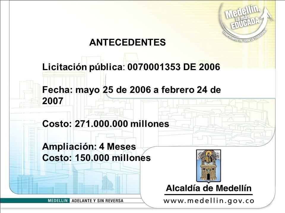 ANTECEDENTESLicitación pública: 0070001353 DE 2006. Fecha: mayo 25 de 2006 a febrero 24 de 2007. Costo: 271.000.000 millones.