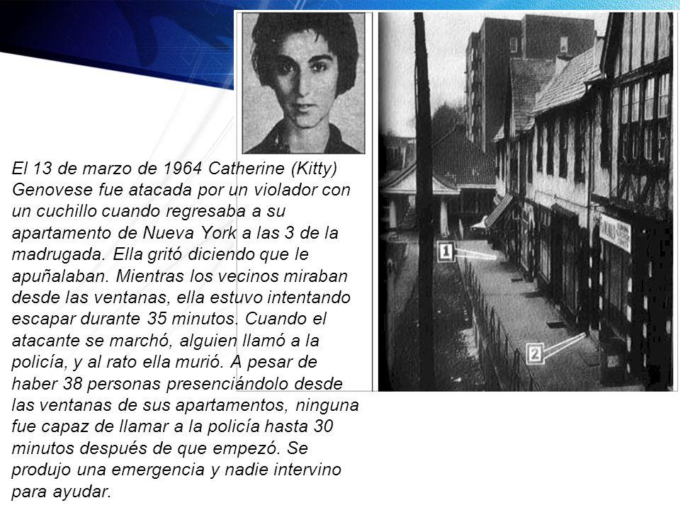 El 13 de marzo de 1964 Catherine (Kitty) Genovese fue atacada por un violador con un cuchillo cuando regresaba a su apartamento de Nueva York a las 3 de la madrugada.