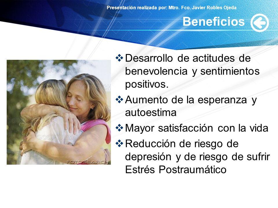 Beneficios Desarrollo de actitudes de benevolencia y sentimientos positivos. Aumento de la esperanza y autoestima.