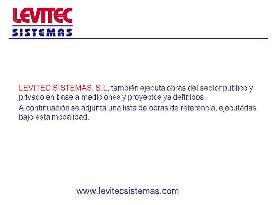 LEVITEC SISTEMAS, S.L, también ejecuta obras del sector publico y privado en base a mediciones y proyectos ya definidos.