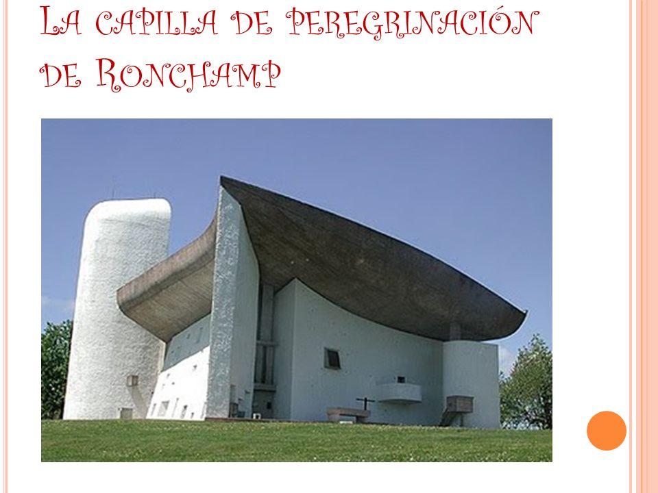 La capilla de peregrinación de Ronchamp