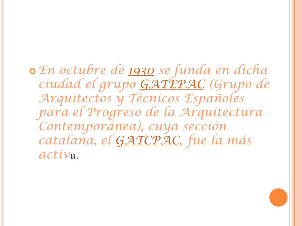 En octubre de 1930 se funda en dicha ciudad el grupo GATEPAC (Grupo de Arquitectos y Técnicos Españoles para el Progreso de la Arquitectura Contemporánea), cuya sección catalana, el GATCPAC, fue la más activa.