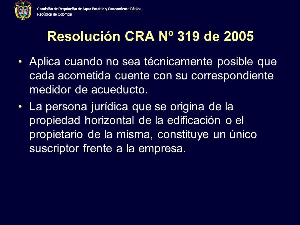 Resolución CRA Nº 319 de 2005 Aplica cuando no sea técnicamente posible que cada acometida cuente con su correspondiente medidor de acueducto.