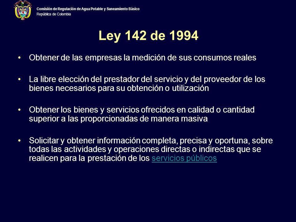 Ley 142 de 1994 Obtener de las empresas la medición de sus consumos reales.