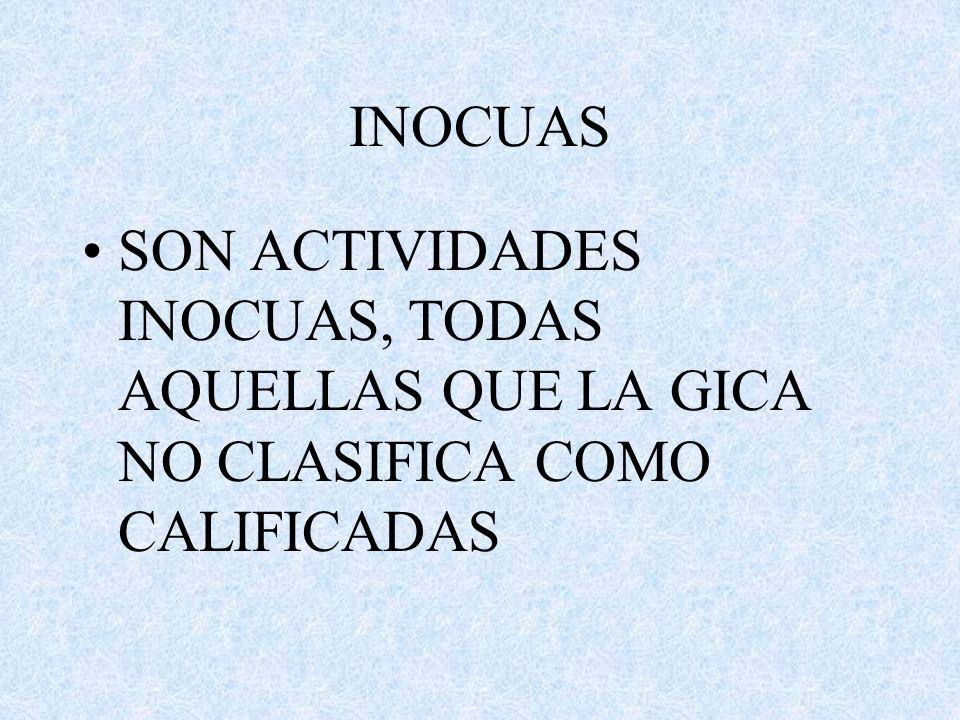 INOCUAS SON ACTIVIDADES INOCUAS, TODAS AQUELLAS QUE LA GICA NO CLASIFICA COMO CALIFICADAS