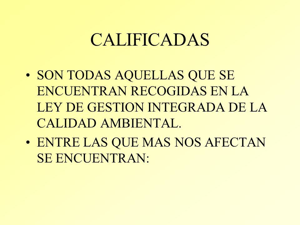 CALIFICADAS SON TODAS AQUELLAS QUE SE ENCUENTRAN RECOGIDAS EN LA LEY DE GESTION INTEGRADA DE LA CALIDAD AMBIENTAL.