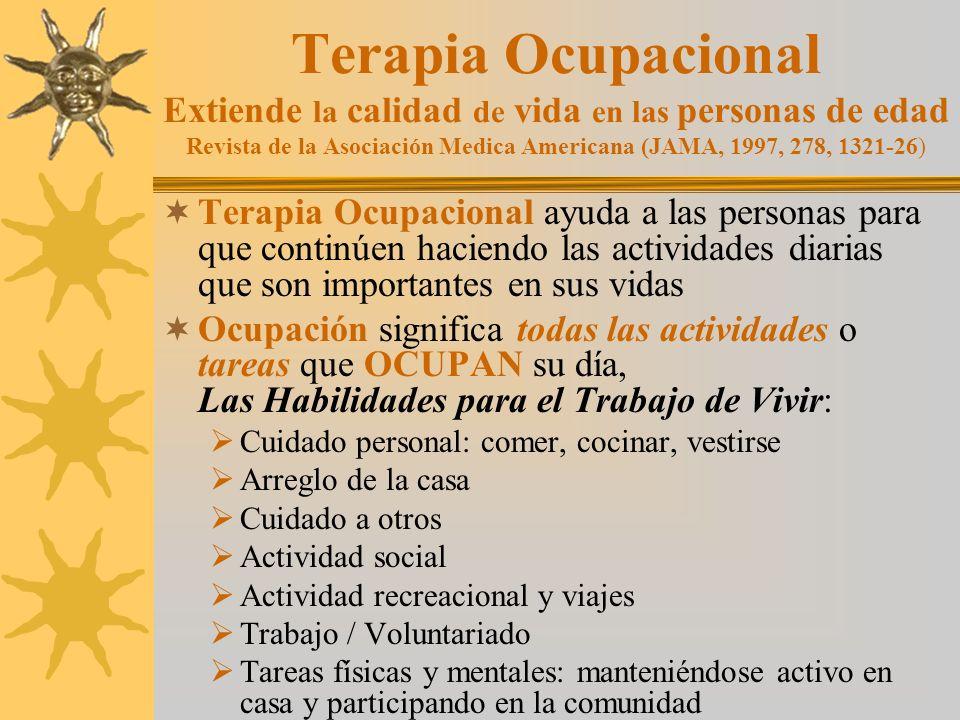 Terapia Ocupacional Extiende la calidad de vida en las personas de edad Revista de la Asociación Medica Americana (JAMA, 1997, 278, 1321-26)