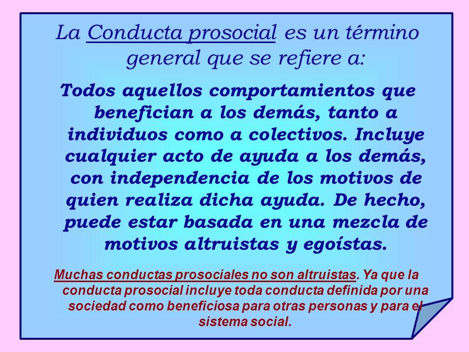 La Conducta prosocial es un término general que se refiere a: