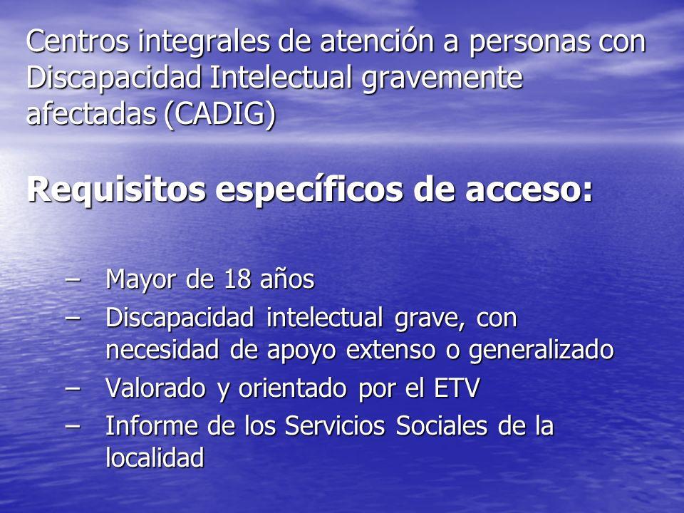 Centros integrales de atención a personas con Discapacidad Intelectual gravemente afectadas (CADIG) Requisitos específicos de acceso: