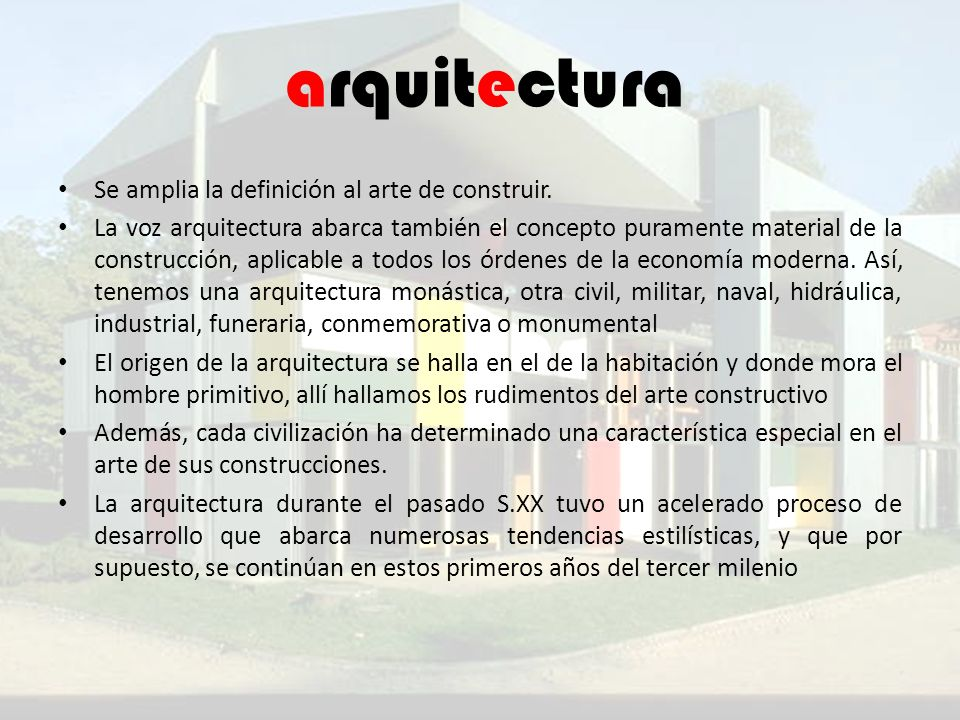 arquitectura Se amplia la definición al arte de construir.