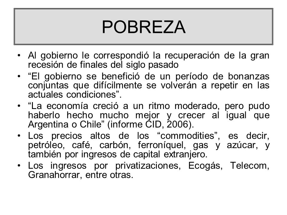 POBREZA Al gobierno le correspondió la recuperación de la gran recesión de finales del siglo pasado.