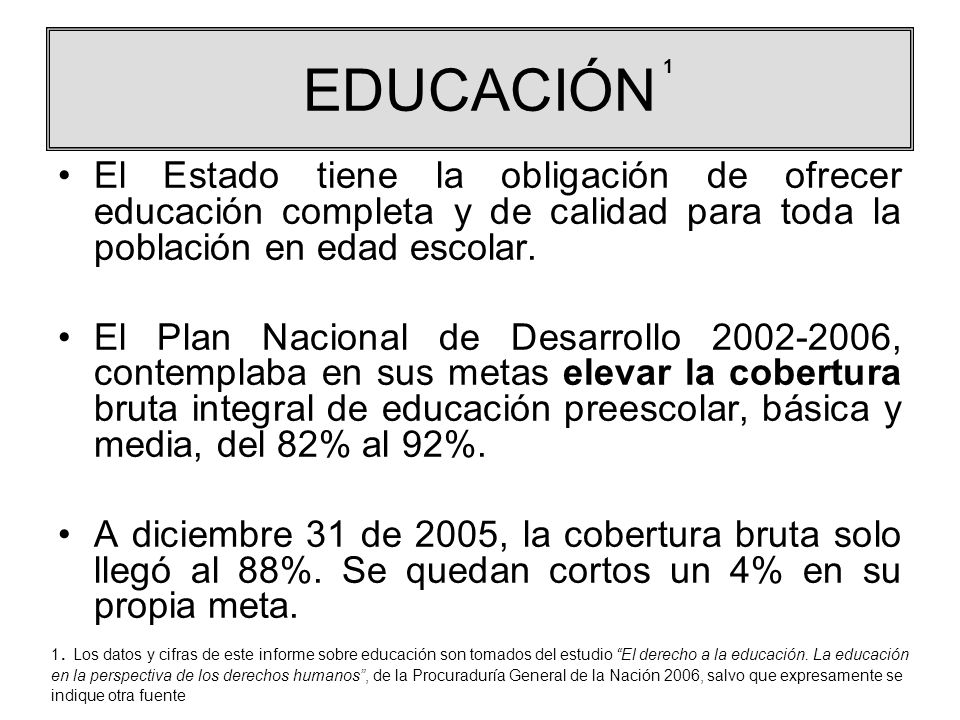 EDUCACIÓN 1. El Estado tiene la obligación de ofrecer educación completa y de calidad para toda la población en edad escolar.