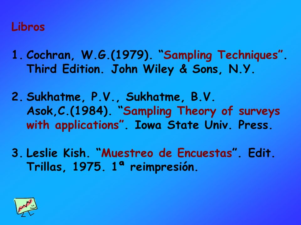 Libros Cochran, W.G.(1979). Sampling Techniques . Third Edition. John Wiley & Sons, N.Y.