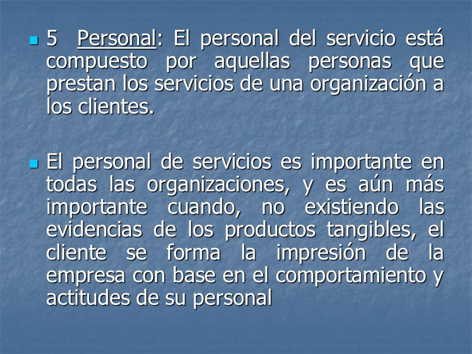 5 Personal: El personal del servicio está compuesto por aquellas personas que prestan los servicios de una organización a los clientes.