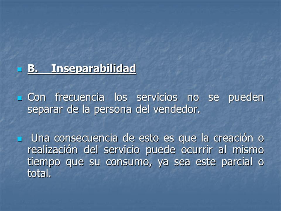 B. Inseparabilidad Con frecuencia los servicios no se pueden separar de la persona del vendedor.
