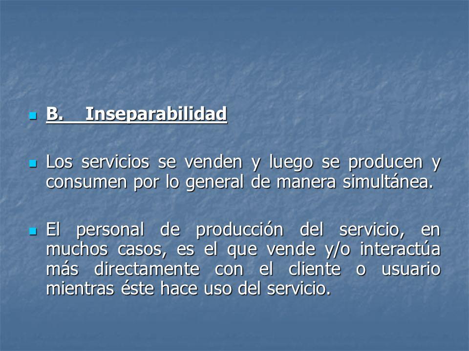 B. Inseparabilidad Los servicios se venden y luego se producen y consumen por lo general de manera simultánea.