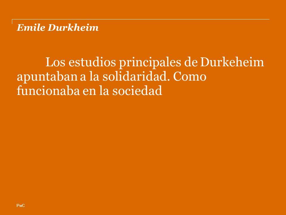 Emile Durkheim Los estudios principales de Durkeheim apuntaban a la solidaridad.