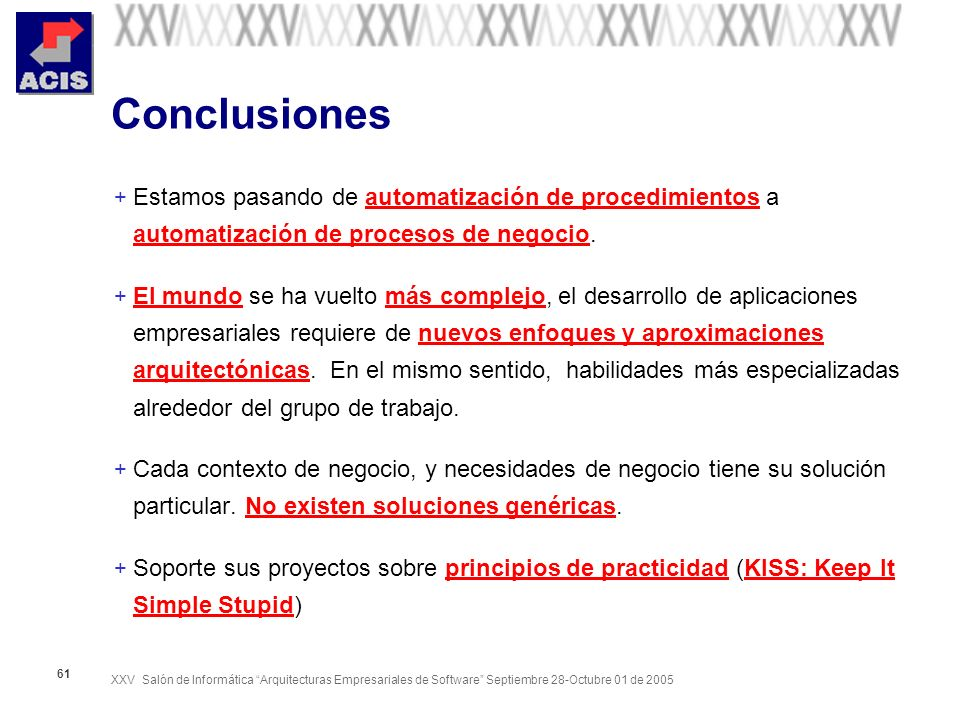 Conclusiones Estamos pasando de automatización de procedimientos a automatización de procesos de negocio.