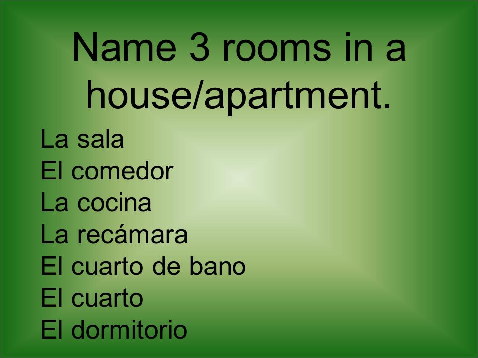 Name 3 rooms in a house/apartment.