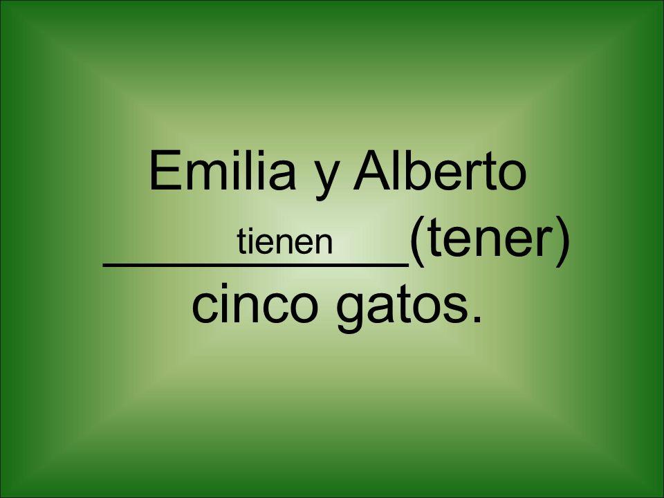 Emilia y Alberto __________(tener) cinco gatos.