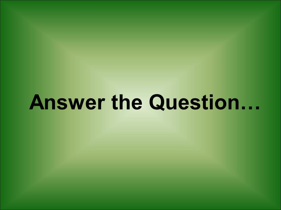 Answer the Question…