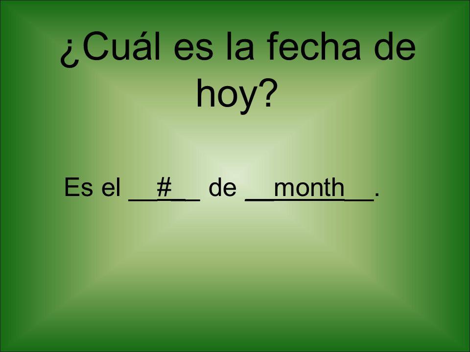¿Cuál es la fecha de hoy Es el __#__ de __month__.
