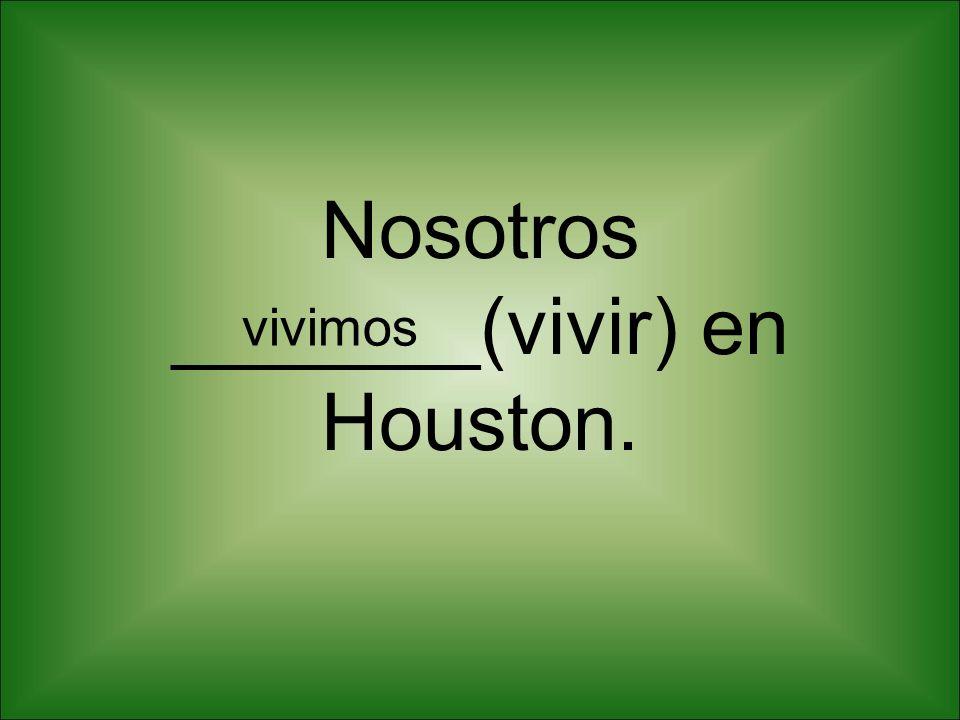 Nosotros _______(vivir) en Houston.