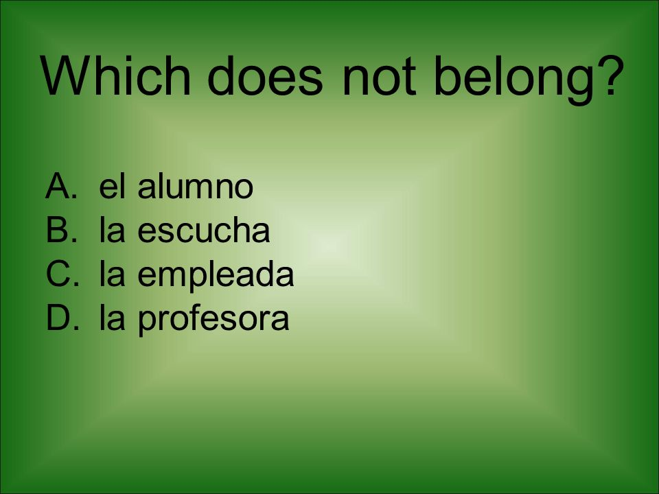 Which does not belong el alumno la escucha la empleada la profesora