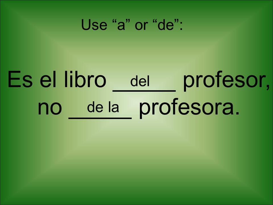 Es el libro _____ profesor, no _____ profesora.