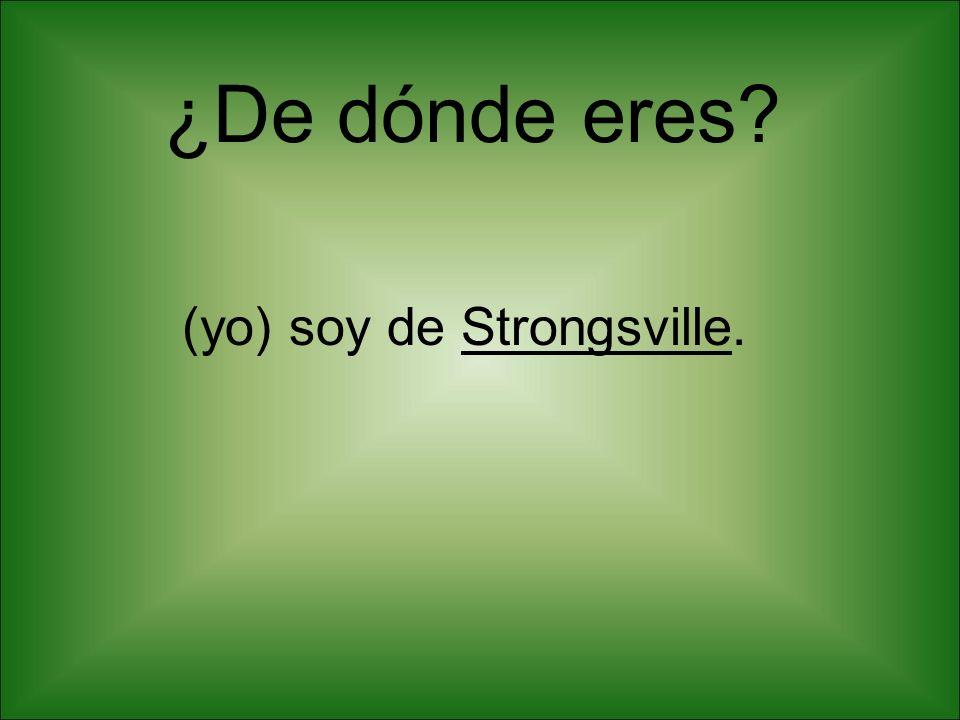 (yo) soy de Strongsville.