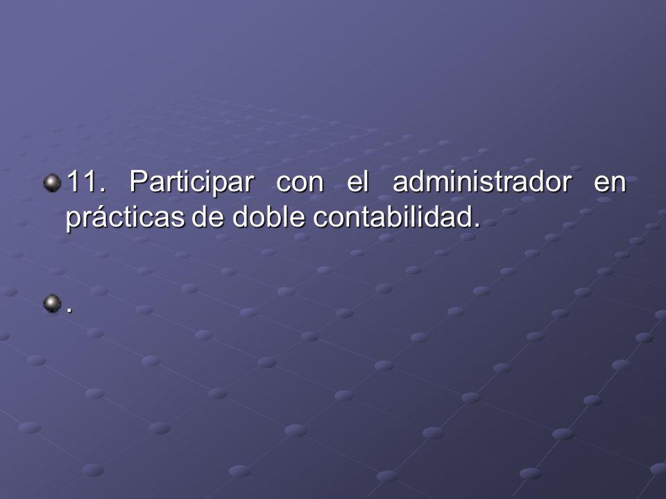 11. Participar con el administrador en prácticas de doble contabilidad.