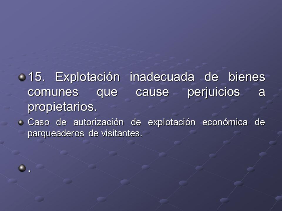 15. Explotación inadecuada de bienes comunes que cause perjuicios a propietarios.