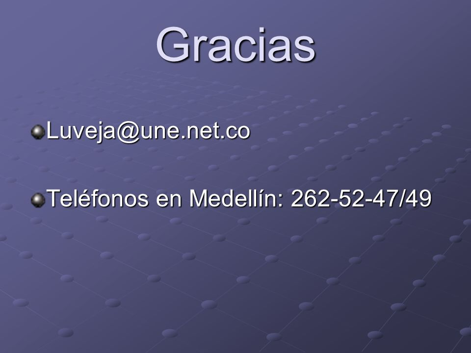 Gracias Luveja@une.net.co Teléfonos en Medellín: 262-52-47/49