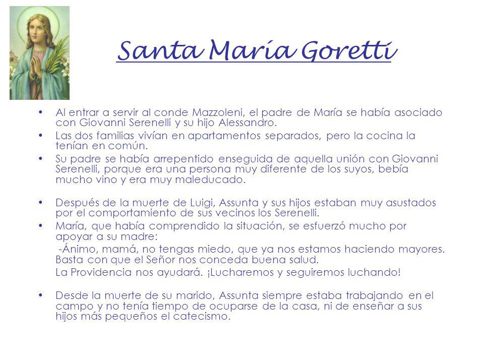 Santa María Goretti Al entrar a servir al conde Mazzoleni, el padre de María se había asociado con Giovanni Serenelli y su hijo Alessandro.