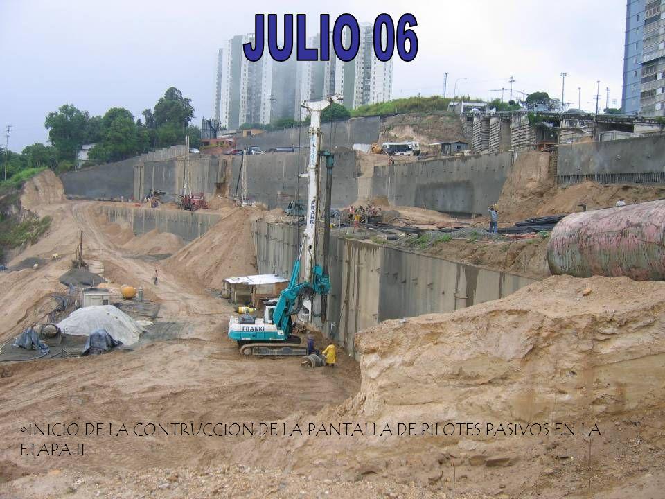 JULIO 06 INICIO DE LA CONTRUCCION DE LA PANTALLA DE PILOTES PASIVOS EN LA ETAPA II.