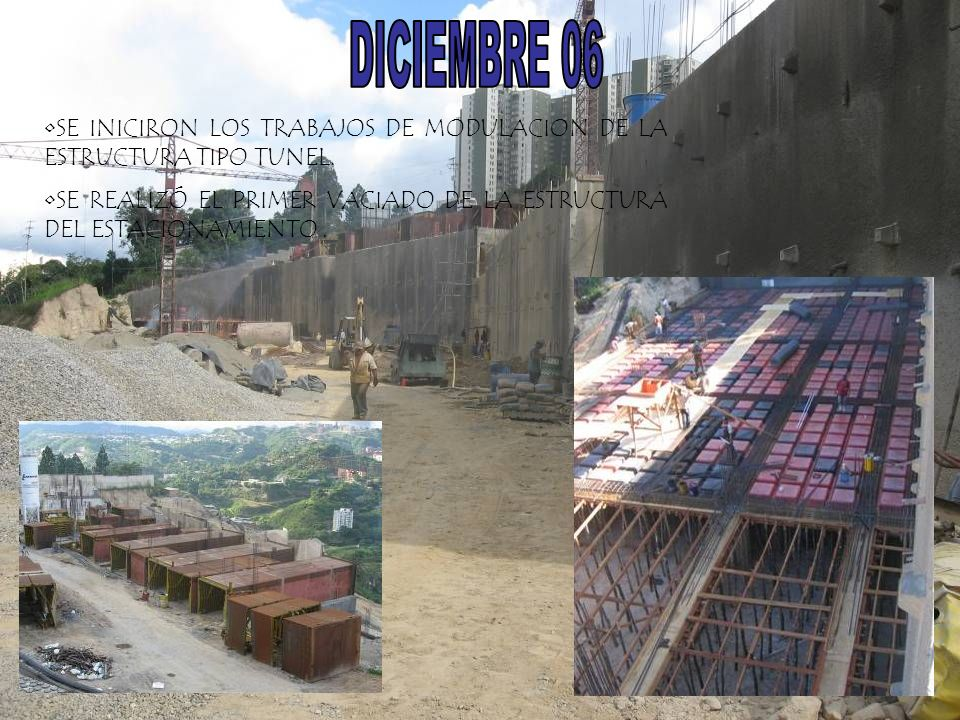 DICIEMBRE 06 SE INICIRON LOS TRABAJOS DE MODULACION DE LA ESTRUCTURA TIPO TUNEL.