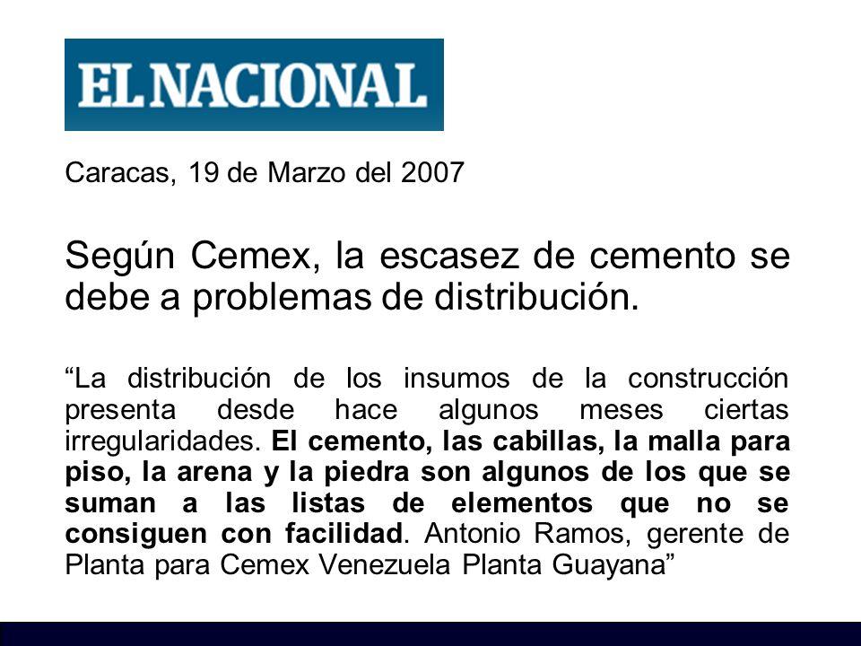 Caracas, 19 de Marzo del 2007 Según Cemex, la escasez de cemento se debe a problemas de distribución.