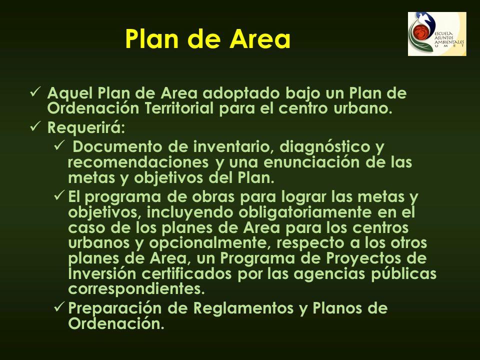 Plan de Area Aquel Plan de Area adoptado bajo un Plan de Ordenación Territorial para el centro urbano.