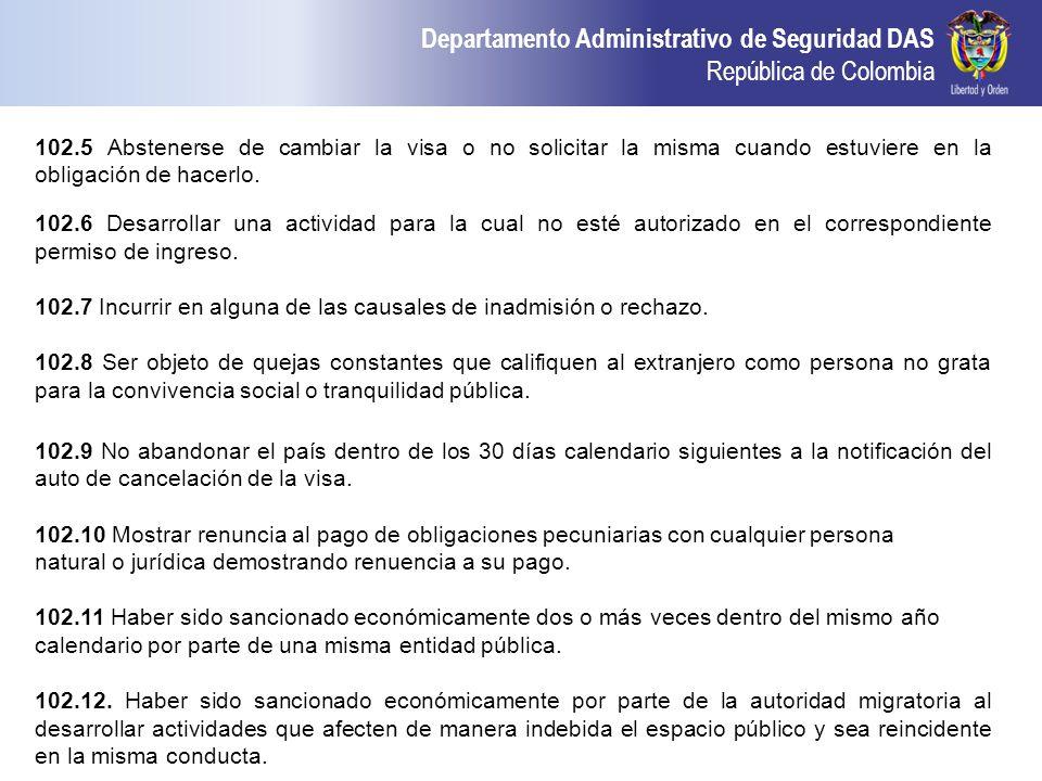 102.5 Abstenerse de cambiar la visa o no solicitar la misma cuando estuviere en la obligación de hacerlo.
