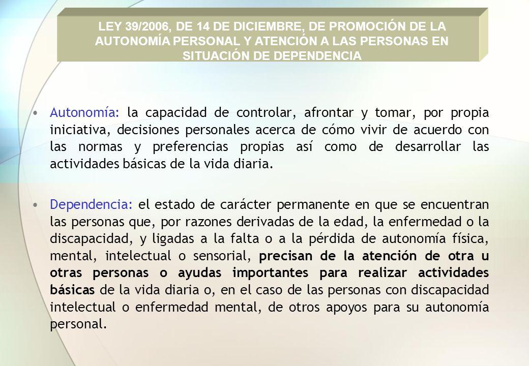 LEY 39/2006, DE 14 DE DICIEMBRE, DE PROMOCIÓN DE LA AUTONOMÍA PERSONAL Y ATENCIÓN A LAS PERSONAS EN SITUACIÓN DE DEPENDENCIA