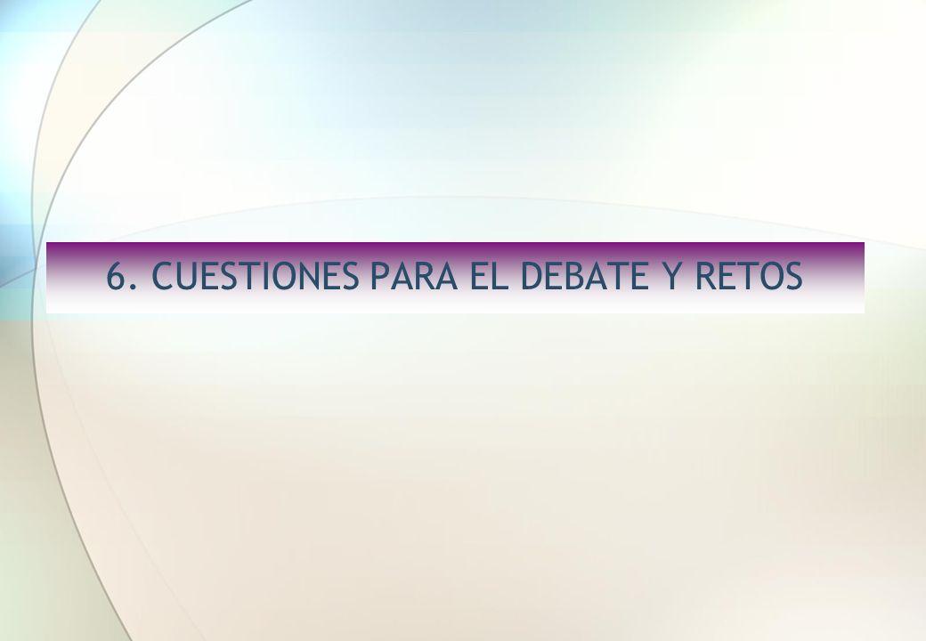 6. CUESTIONES PARA EL DEBATE Y RETOS