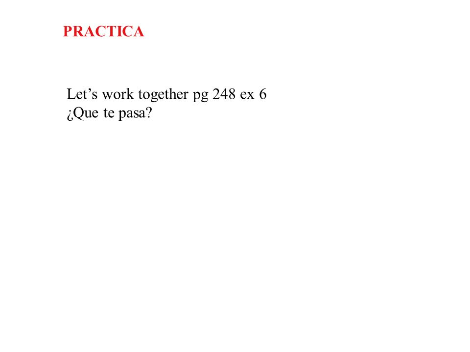 PRACTICA Let's work together pg 248 ex 6 ¿Que te pasa
