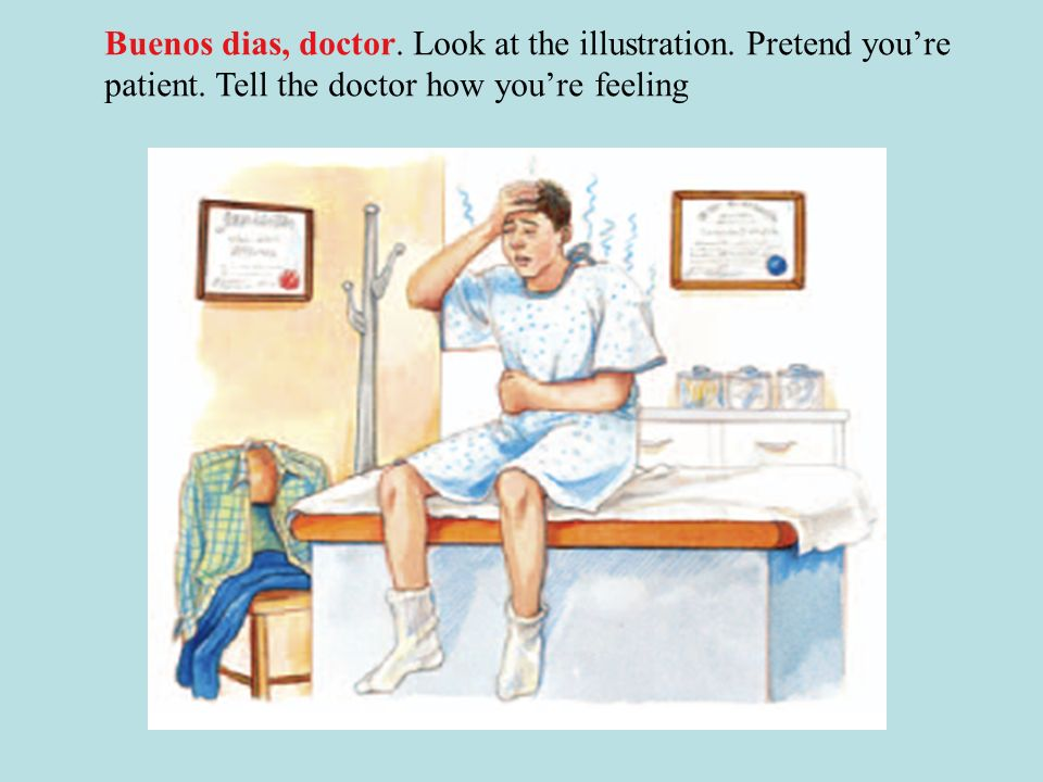 Buenos dias, doctor. Look at the illustration. Pretend you're