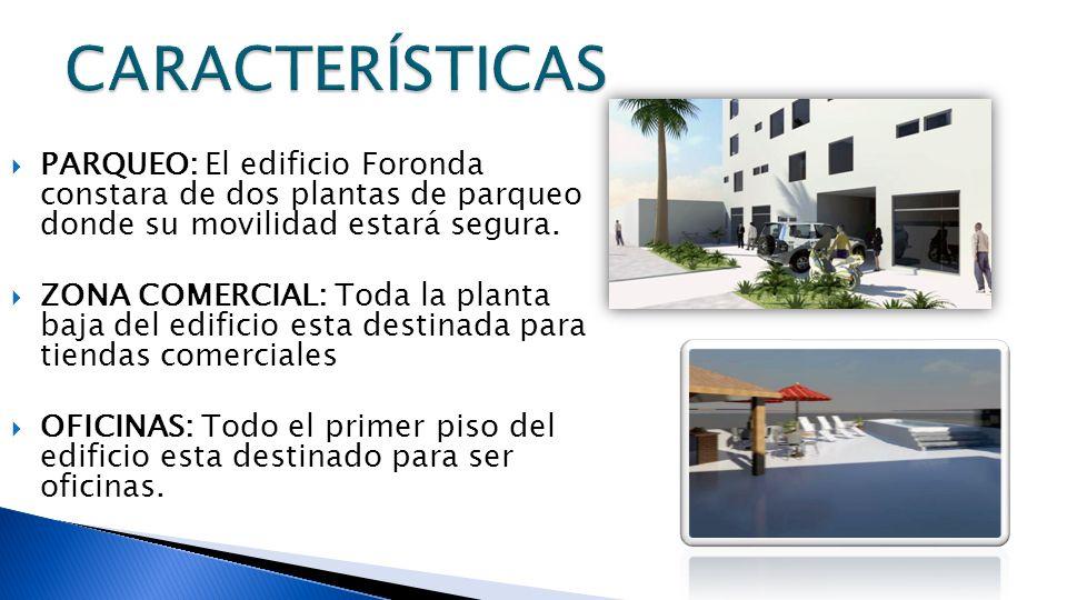CARACTERÍSTICAS PARQUEO: El edificio Foronda constara de dos plantas de parqueo donde su movilidad estará segura.