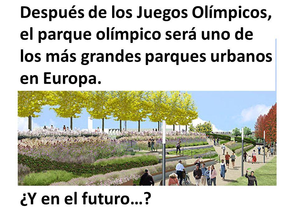 Después de los Juegos Olímpicos, el parque olímpico será uno de los más grandes parques urbanos en Europa.