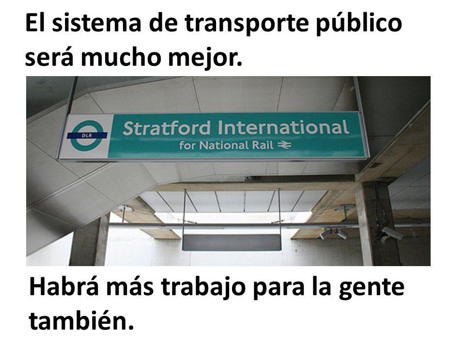 El sistema de transporte público será mucho mejor.