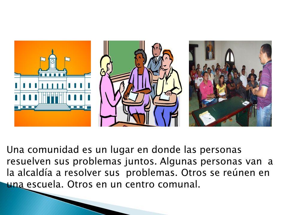 Una comunidad es un lugar en donde las personas resuelven sus problemas juntos.