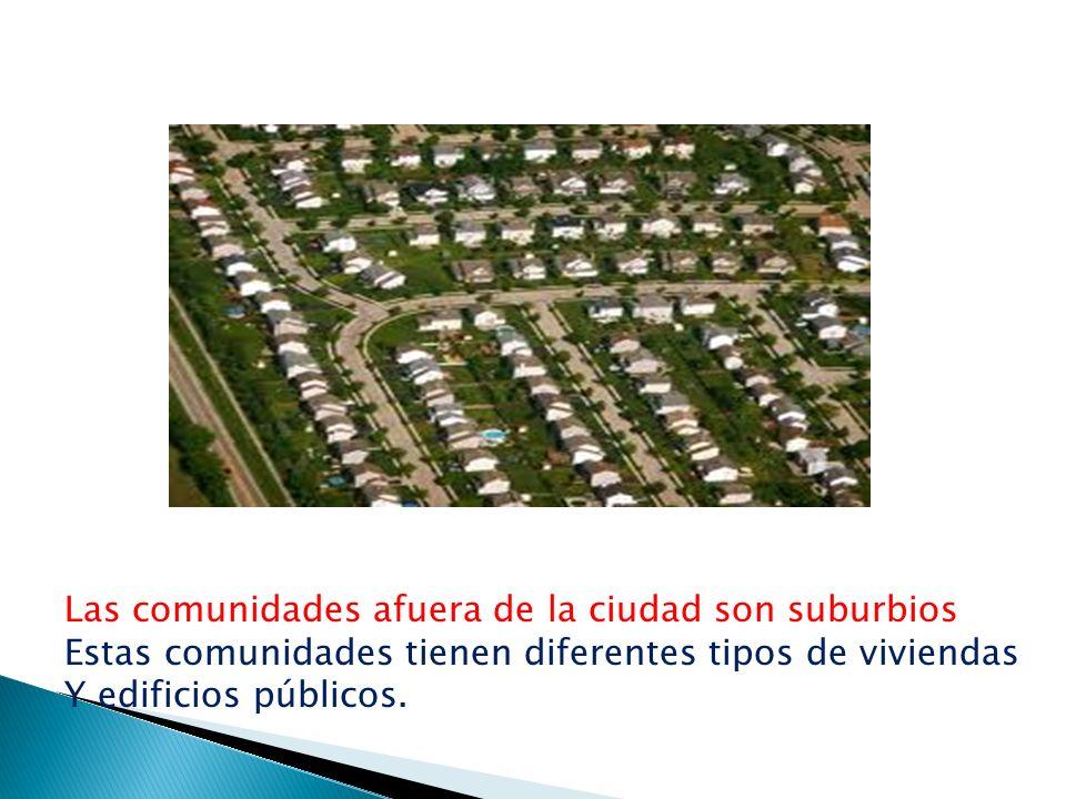 Las comunidades afuera de la ciudad son suburbios