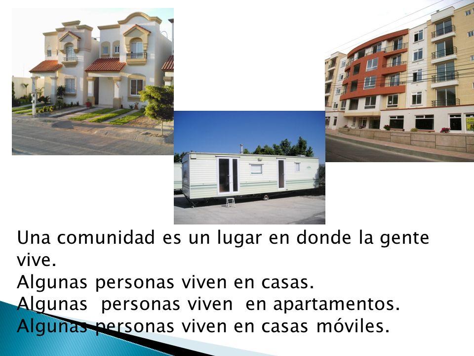 Una comunidad es un lugar en donde la gente vive.